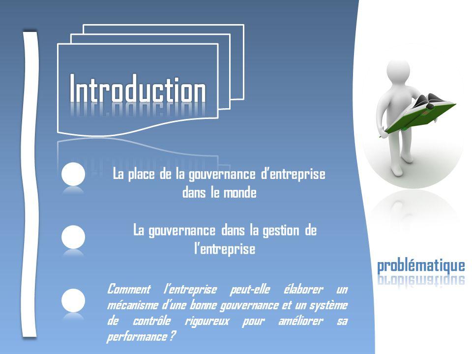 La place de la gouvernance dentreprise dans le monde La gouvernance dans la gestion de lentreprise Comment lentreprise peut-elle élaborer un mécanisme