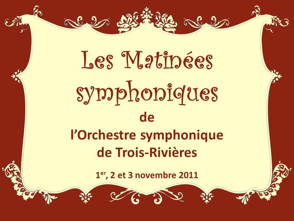 Les Matinées symphoniques de lOrchestre symphonique de Trois-Rivières 1 er, 2 et 3 novembre 2011