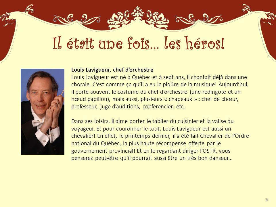Louis Lavigueur, chef dorchestre Louis Lavigueur est né à Québec et à sept ans, il chantait déjà dans une chorale.