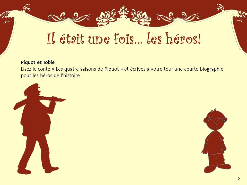 Piquot et Tobie Lisez le conte « Les quatre saisons de Piquot » et écrivez à votre tour une courte biographie pour les héros de lhistoire : Il était une fois… les héros.