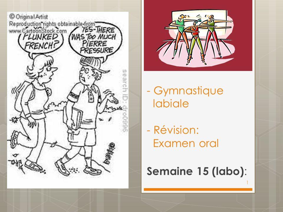 - Gymnastique labiale - Révision: Examen oral 1 Semaine 15 (labo) :
