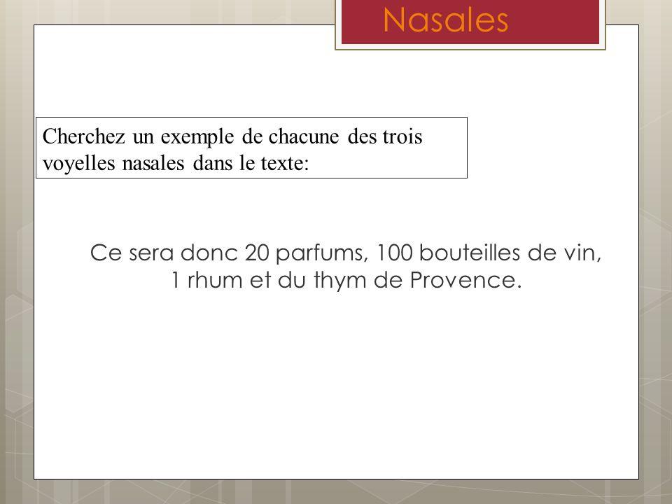 Nasales Ce sera donc 20 parfums, 100 bouteilles de vin, 1 rhum et du thym de Provence. Cherchez un exemple de chacune des trois voyelles nasales dans
