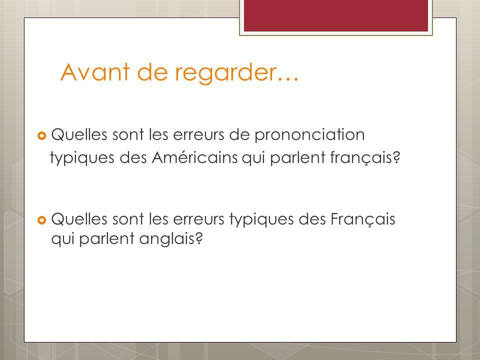 Avant de regarder… Quelles sont les erreurs de prononciation typiques des Américains qui parlent français? Quelles sont les erreurs typiques des Franç
