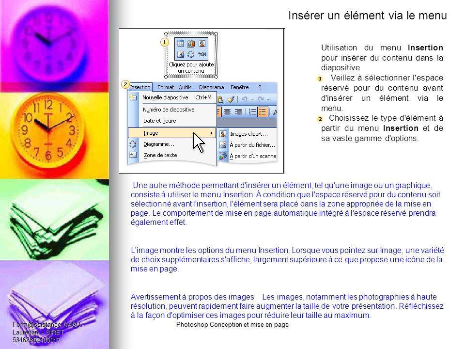 Insérer un élément via le menu Utilisation du menu Insertion pour insérer du contenu dans la diapositive Veillez à sélectionner l espace réservé pour du contenu avant d insérer un élément via le menu.