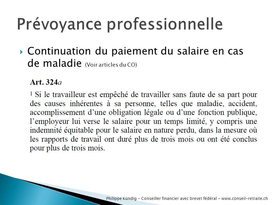 Continuation du paiement du salaire en cas de maladie (Voir articles du CO) Philippe Kündig - Conseiller financier avec brevet fédéral - www.conseil-retraite.ch