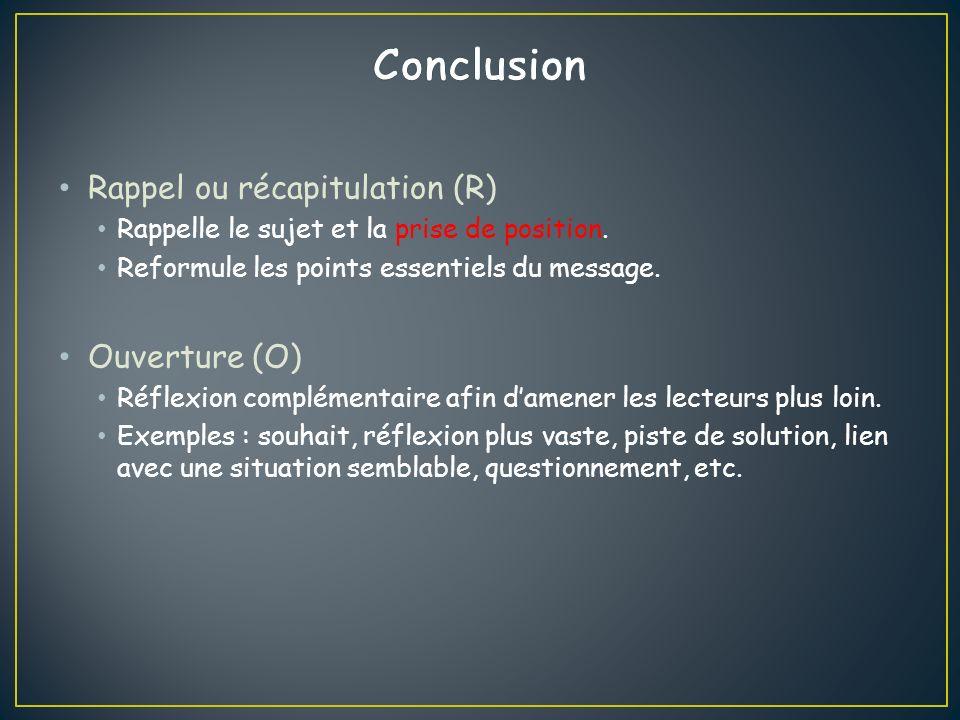 Rappel ou récapitulation (R) Rappelle le sujet et la prise de position.