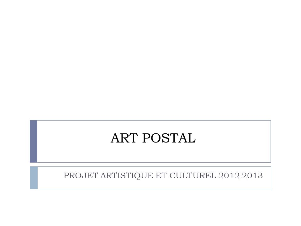 QUELQUES ELEMENTS DHISTOIRE Mail art et Art postal Terme apparu en 1962, le terme dArt Postal recouvre toutes les productions qui utilisent linstitution postale depuis les Futuristes et les Avant-gardes – pour lessentiel des collages et des cartes postales dont celles de Marcel Duchamp en 1916 – et qui incitent à une réflexion sur la communication.