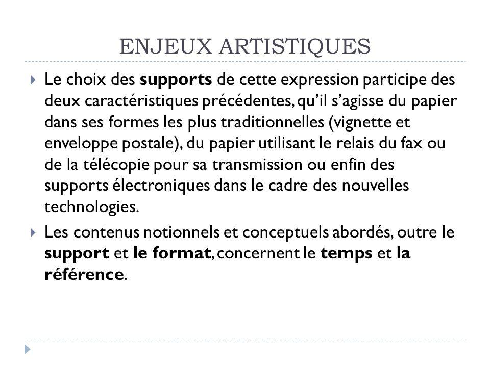 ENJEUX ARTISTIQUES Le choix des supports de cette expression participe des deux caractéristiques précédentes, quil sagisse du papier dans ses formes l