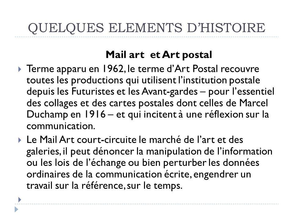 QUELQUES ELEMENTS DHISTOIRE Mail art et Art postal Terme apparu en 1962, le terme dArt Postal recouvre toutes les productions qui utilisent linstituti