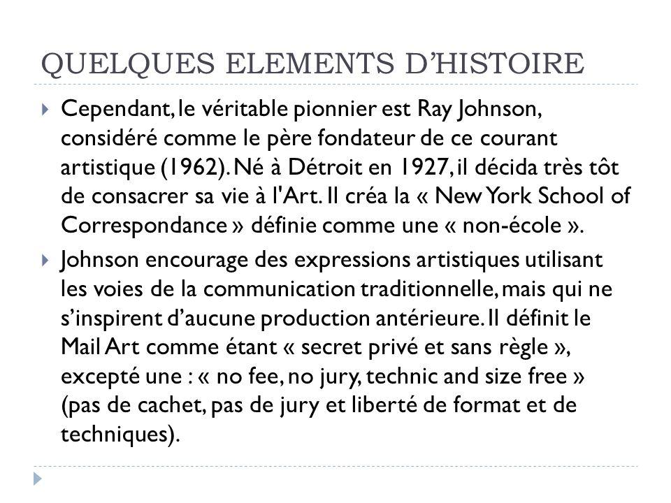 QUELQUES ELEMENTS DHISTOIRE Cependant, le véritable pionnier est Ray Johnson, considéré comme le père fondateur de ce courant artistique (1962). Né à
