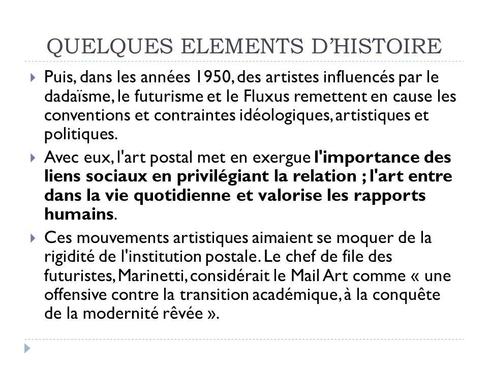 QUELQUES ELEMENTS DHISTOIRE La démarche du « Mail-artiste » le positionne par rapport à son environnement social, culturel et citoyen.