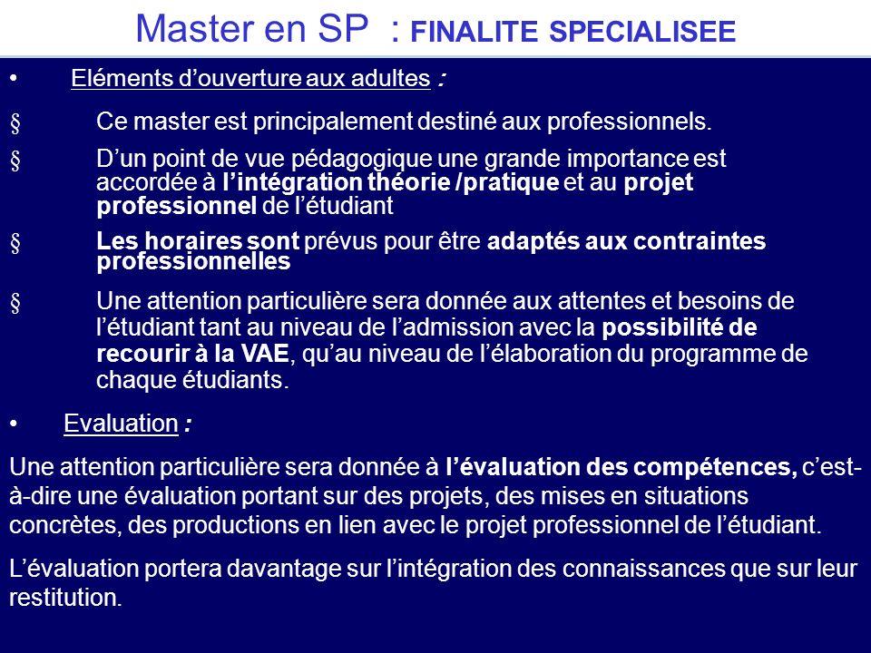 Master en SP : FINALITE SPECIALISEE Eléments douverture aux adultes : § Ce master est principalement destiné aux professionnels. § Dun point de vue pé