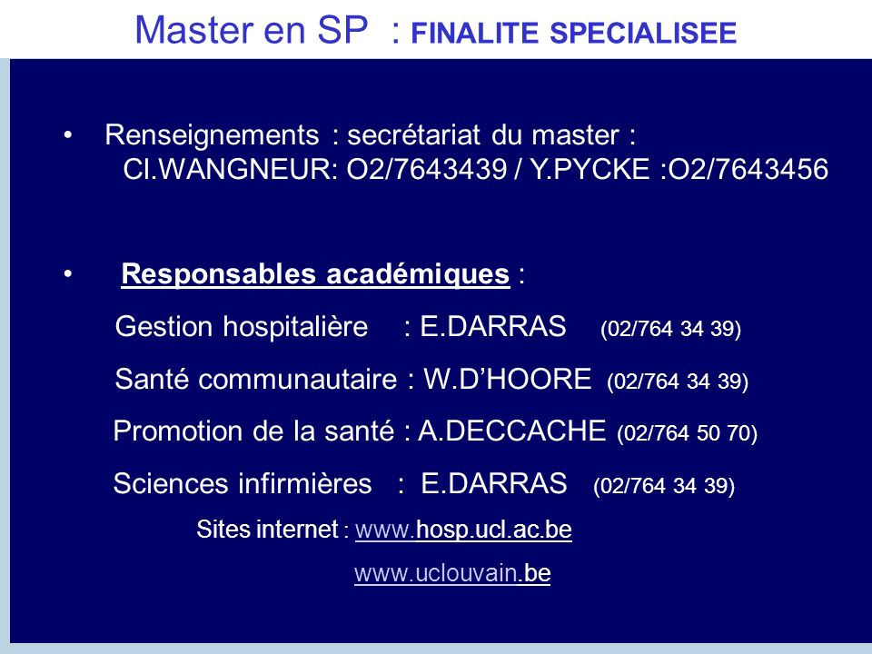 Master en SP : FINALITE SPECIALISEE Renseignements : secrétariat du master : Cl.WANGNEUR: O2/7643439 / Y.PYCKE :O2/7643456 Responsables académiques :