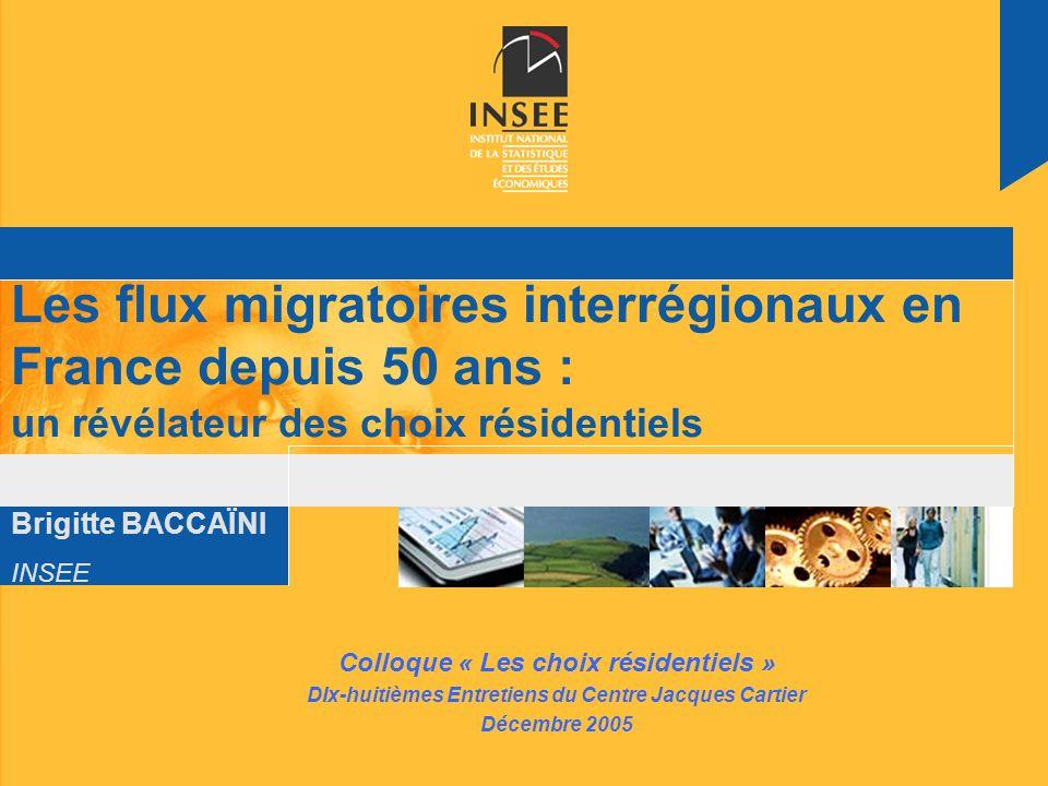 Brigitte BACCAÏNI INSEE Les flux migratoires interrégionaux en France depuis 50 ans : un révélateur des choix résidentiels Colloque « Les choix réside