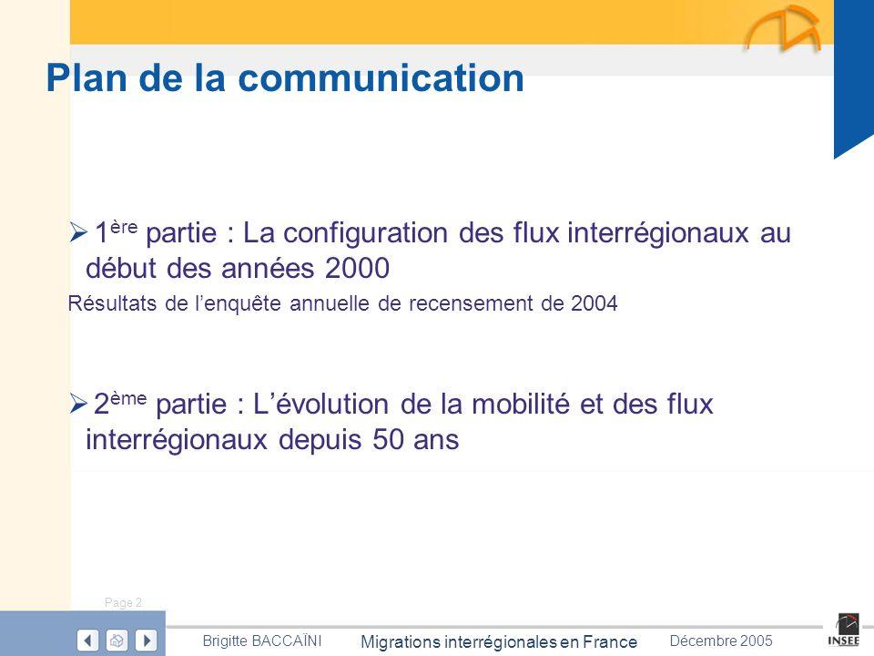 Page 2 Migrations interrégionales en France Brigitte BACCAÏNIDécembre 2005 Plan de la communication 1 ère partie : La configuration des flux interrégi