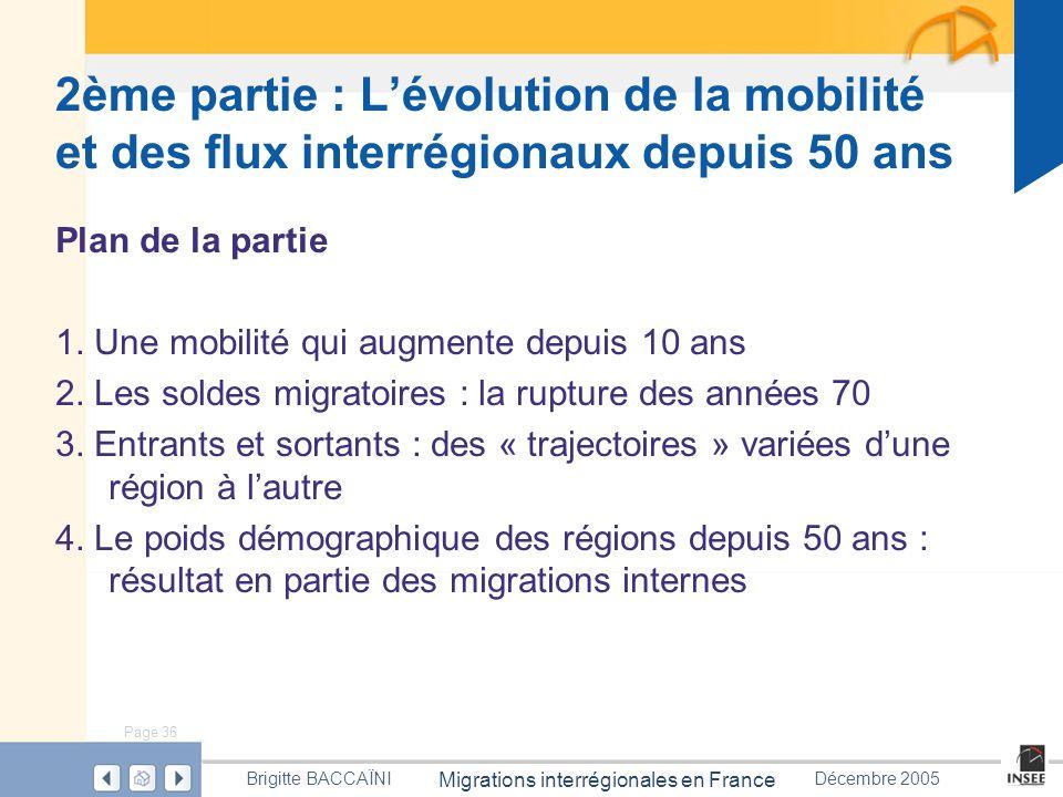 Page 36 Migrations interrégionales en France Brigitte BACCAÏNIDécembre 2005 2ème partie : Lévolution de la mobilité et des flux interrégionaux depuis