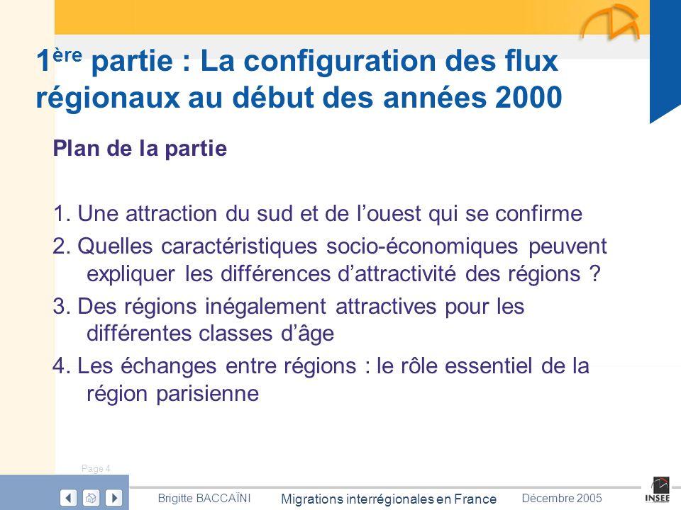 Page 4 Migrations interrégionales en France Brigitte BACCAÏNIDécembre 2005 1 ère partie : La configuration des flux régionaux au début des années 2000