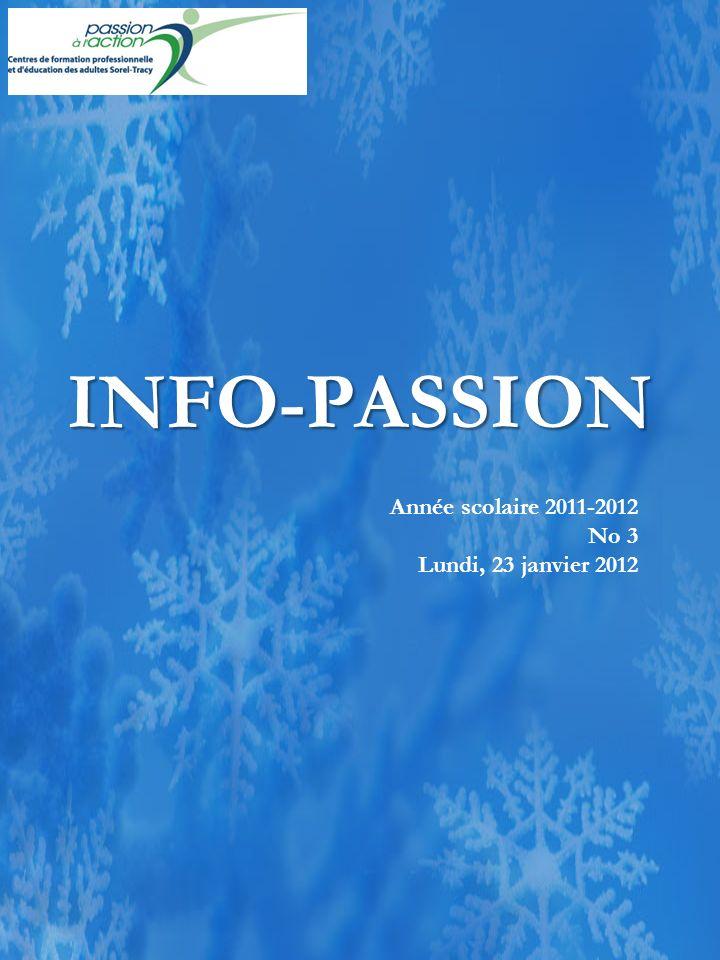 INFO-PASSION Année scolaire 2011-2012 No 3 Lundi, 23 janvier 2012