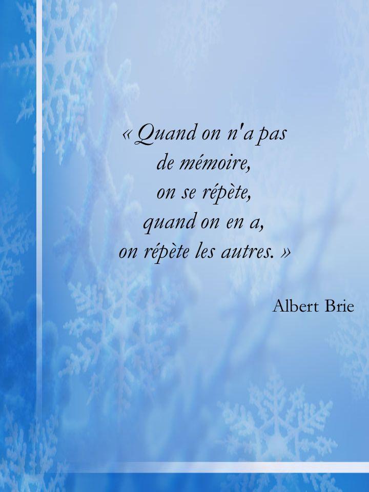 « Quand on n a pas de mémoire, on se répète, quand on en a, on répète les autres. » Albert Brie