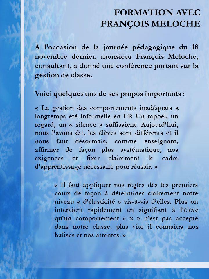 FORMATION AVEC FRANÇOIS MELOCHE À loccasion de la journée pédagogique du 18 novembre dernier, monsieur François Meloche, consultant, a donné une conférence portant sur la gestion de classe.