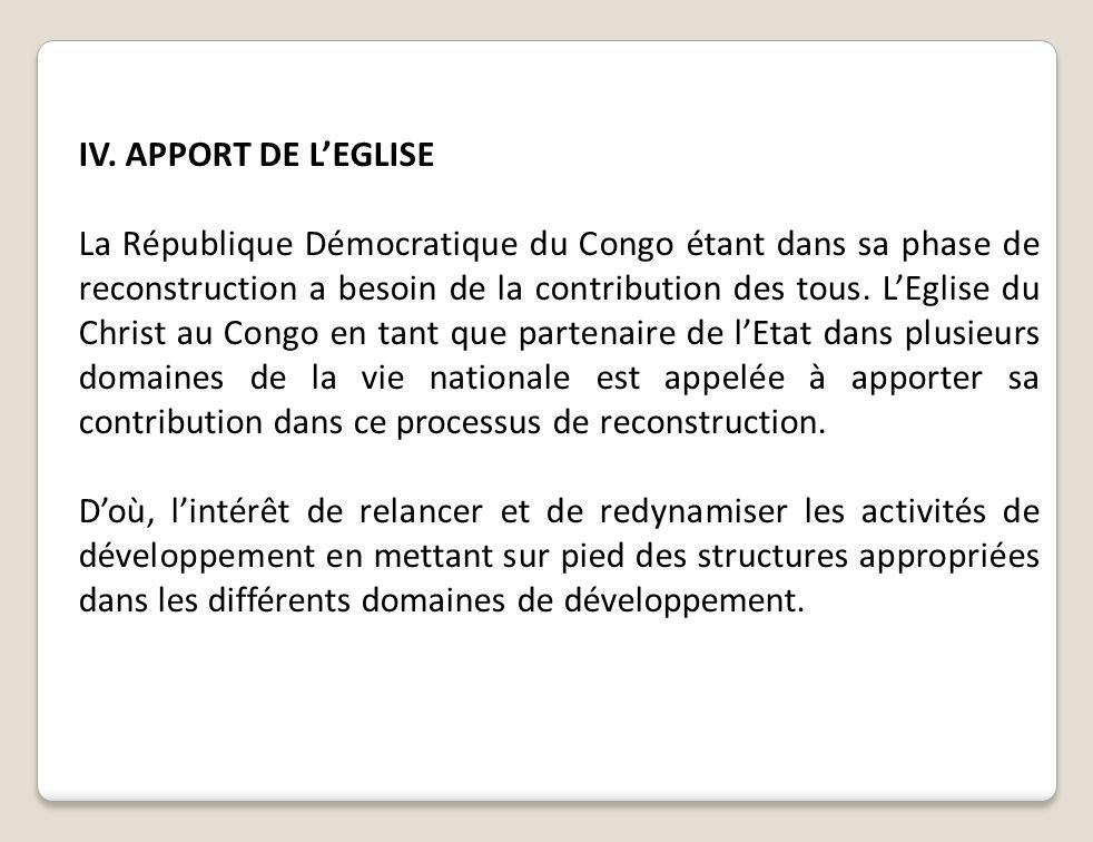 IV. APPORT DE LEGLISE La République Démocratique du Congo étant dans sa phase de reconstruction a besoin de la contribution des tous. LEglise du Chris