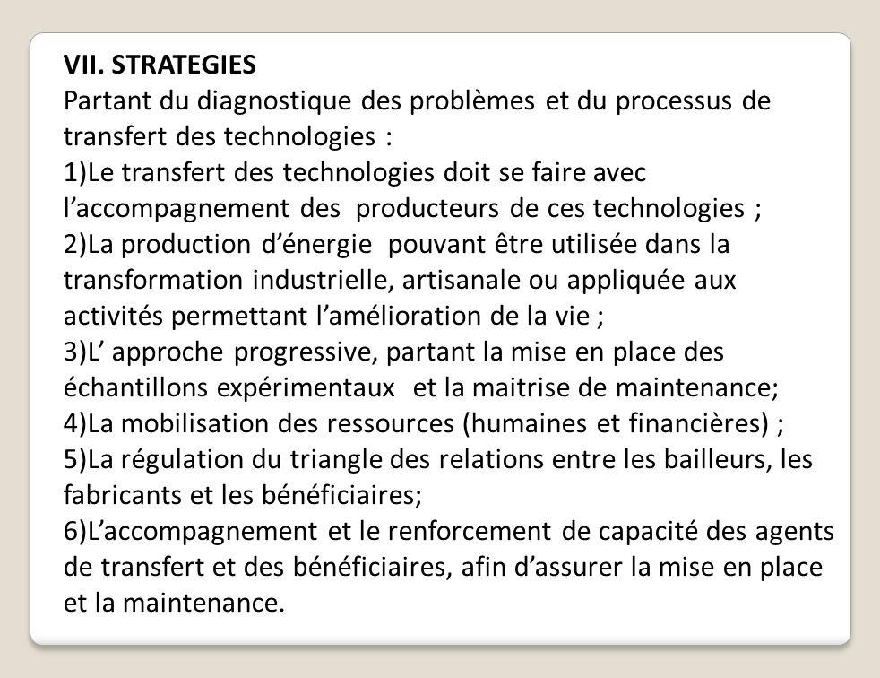 VII. STRATEGIES Partant du diagnostique des problèmes et du processus de transfert des technologies : 1)Le transfert des technologies doit se faire av