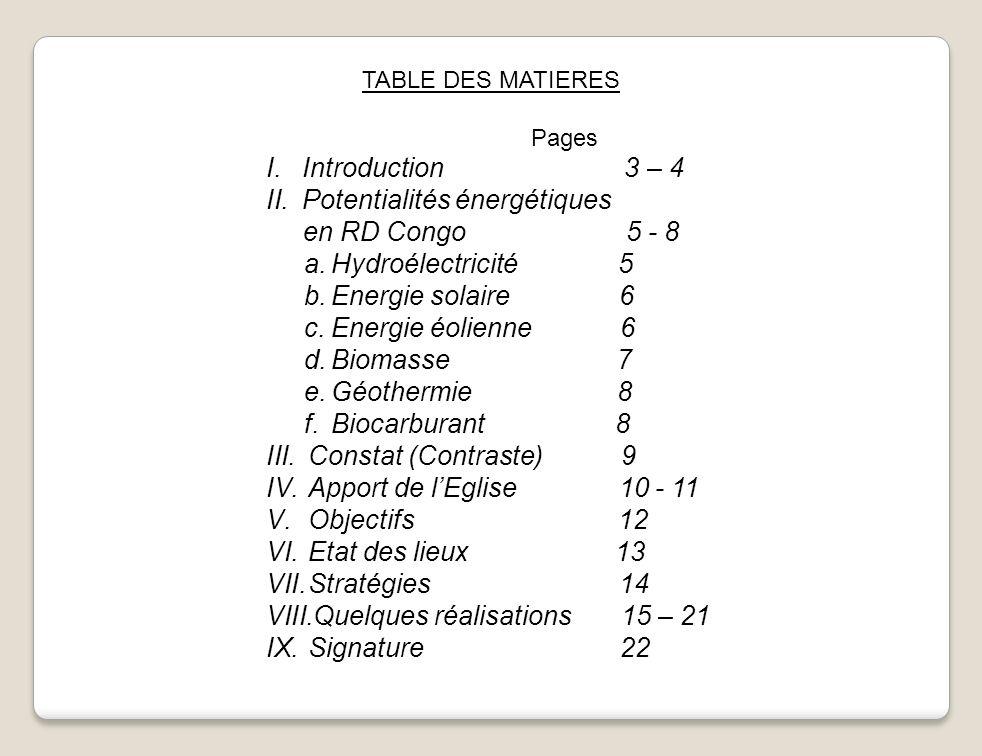 TABLE DES MATIERES Pages I.Introduction 3 – 4 II.Potentialités énergétiques en RD Congo 5 - 8 a.Hydroélectricité 5 b.Energie solaire 6 c.Energie éolie