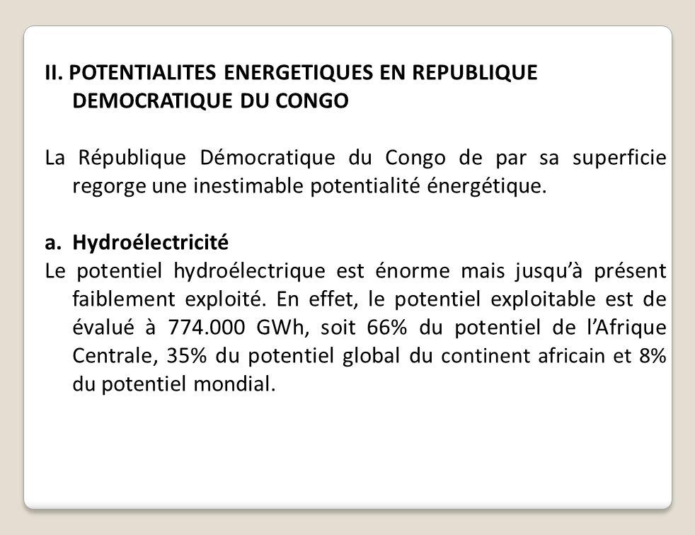 II. POTENTIALITES ENERGETIQUES EN REPUBLIQUE DEMOCRATIQUE DU CONGO La République Démocratique du Congo de par sa superficie regorge une inestimable po