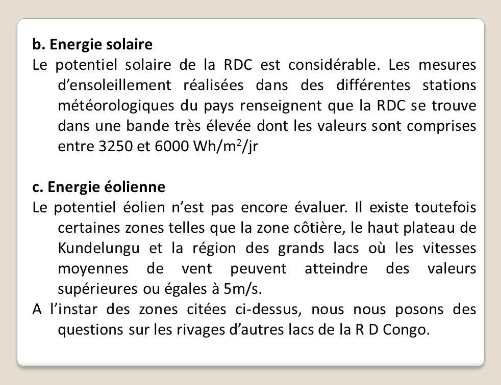 b. Energie solaire Le potentiel solaire de la RDC est considérable. Les mesures densoleillement réalisées dans des différentes stations météorologique