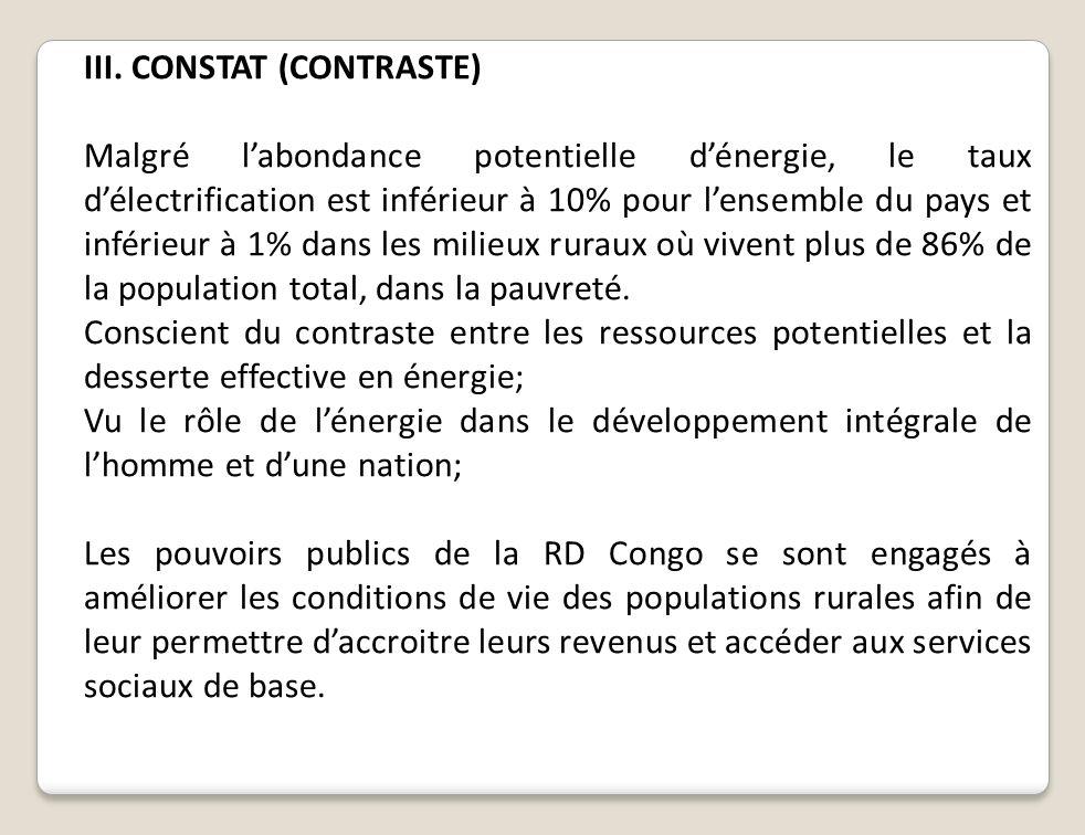 III. CONSTAT (CONTRASTE) Malgré labondance potentielle dénergie, le taux délectrification est inférieur à 10% pour lensemble du pays et inférieur à 1%