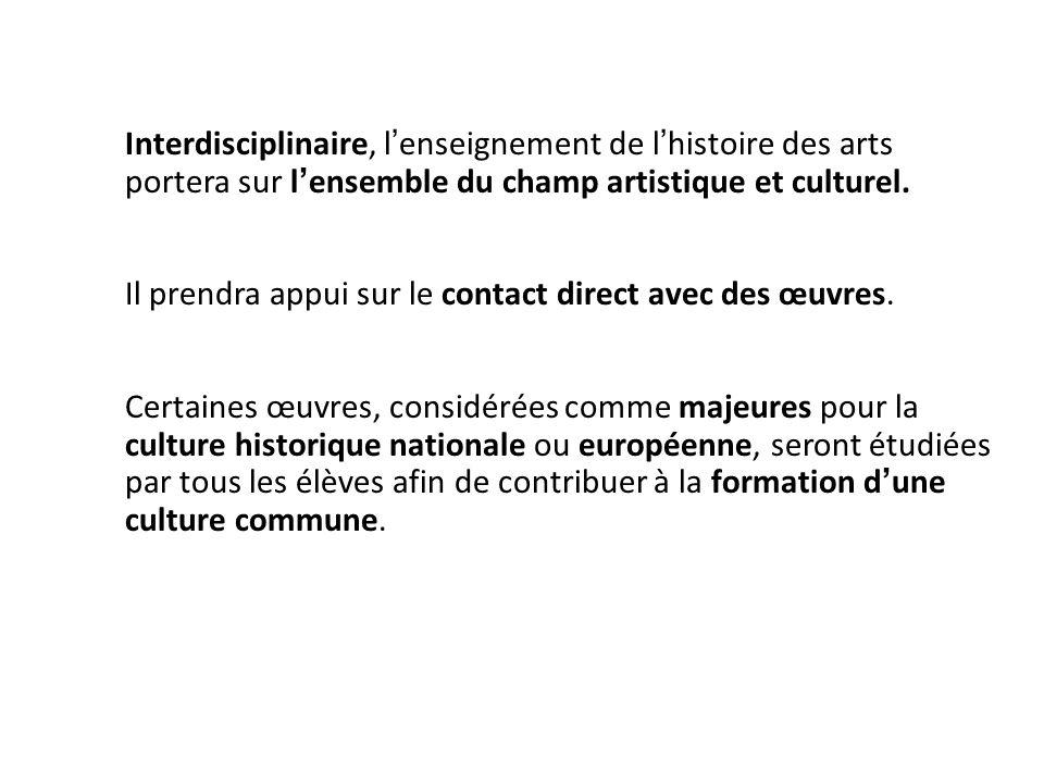 Interdisciplinaire, lenseignement de lhistoire des arts portera sur lensemble du champ artistique et culturel.