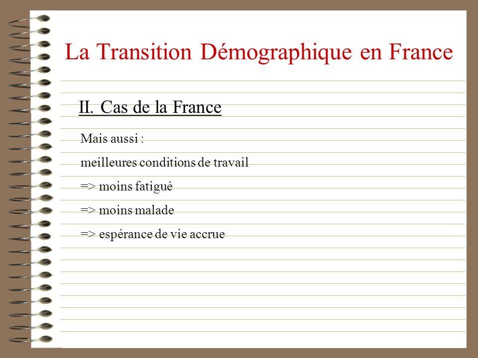 La Transition Démographique en France II. Cas de la France Mais aussi : meilleures conditions de travail => moins fatigué => moins malade => espérance