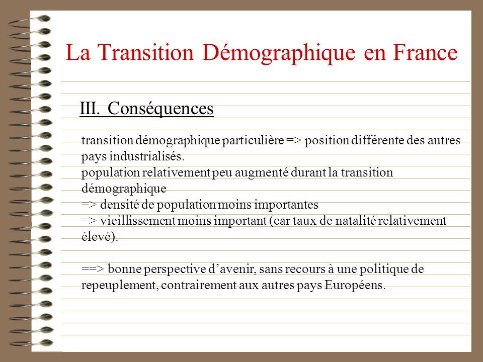 La Transition Démographique en France III. Conséquences transition démographique particulière => position différente des autres pays industrialisés. p