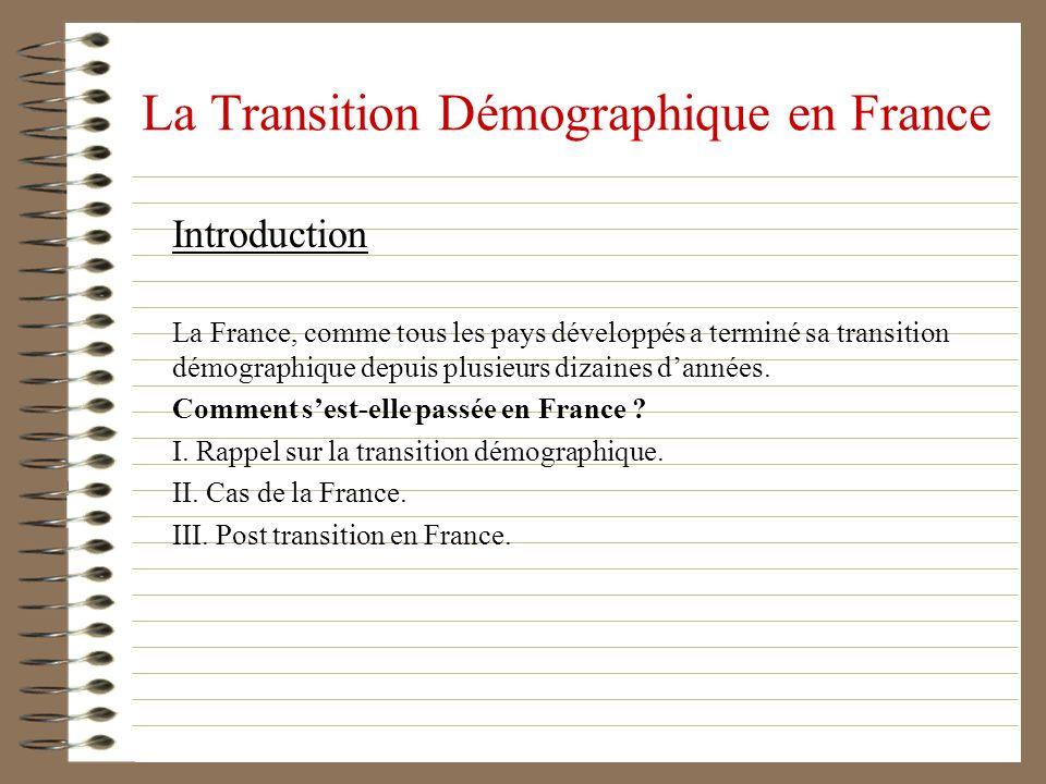Introduction La France, comme tous les pays développés a terminé sa transition démographique depuis plusieurs dizaines dannées. Comment sest-elle pass