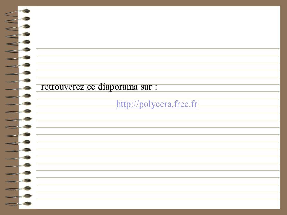 retrouverez ce diaporama sur : http://polycera.free.fr