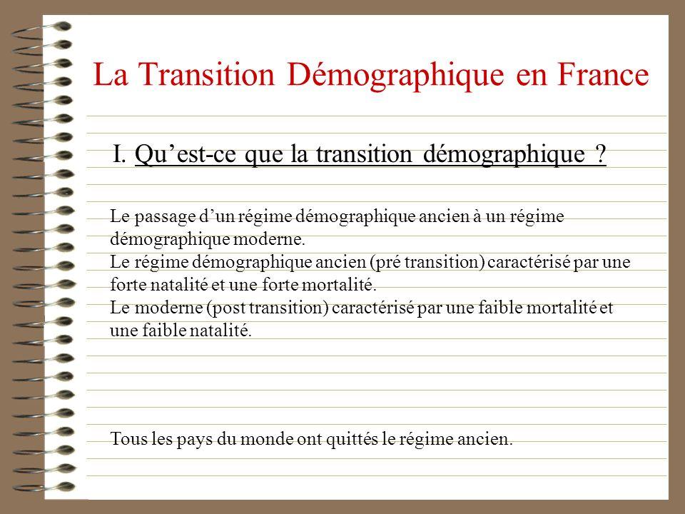 La Transition Démographique en France I. Quest-ce que la transition démographique ? Tous les pays du monde ont quittés le régime ancien. Le passage du