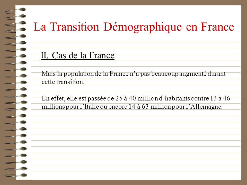 La Transition Démographique en France II. Cas de la France Mais la population de la France na pas beaucoup augmenté durant cette transition. En effet,