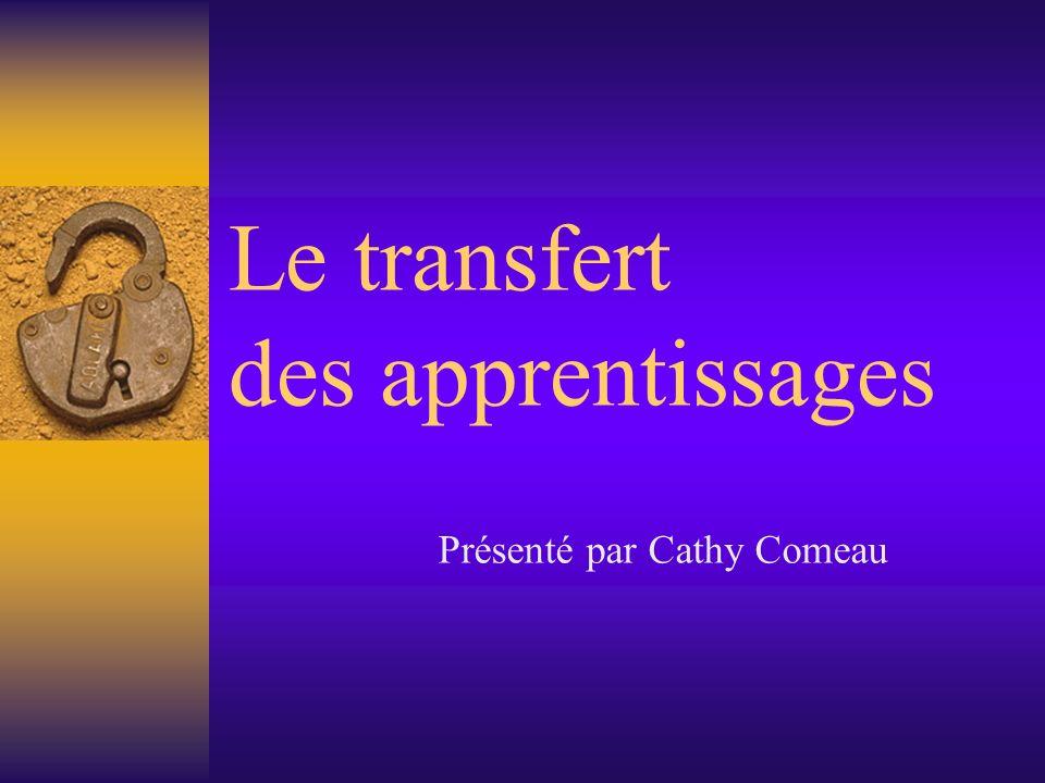 Le transfert des apprentissages Présenté par Cathy Comeau