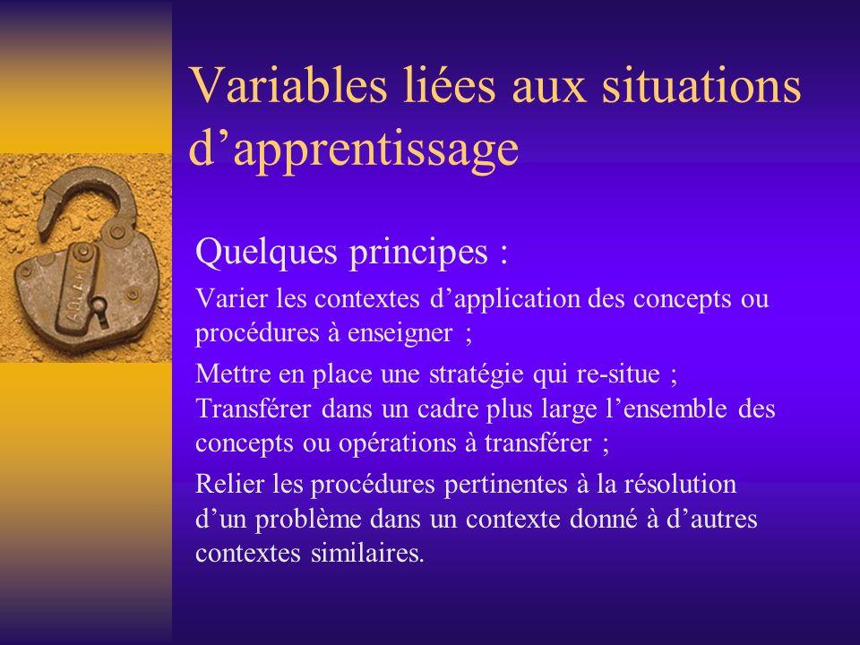Variables liées aux situations dapprentissage Quelques principes : Varier les contextes dapplication des concepts ou procédures à enseigner ; Mettre e