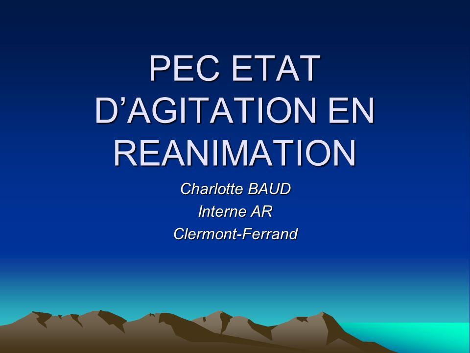 PEC ETAT DAGITATION EN REANIMATION Charlotte BAUD Interne AR Clermont-Ferrand