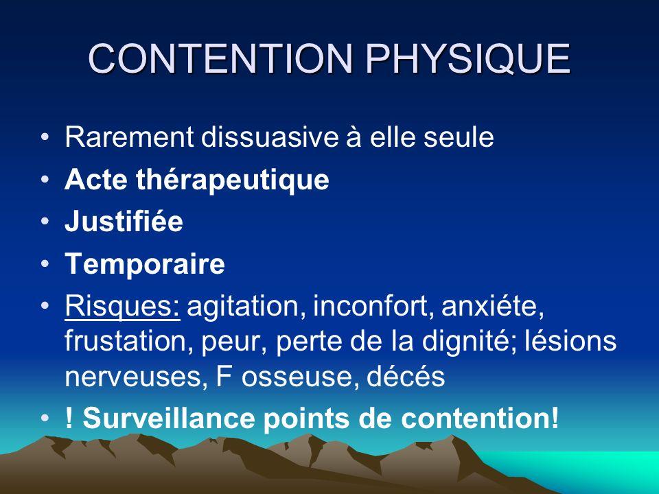 CONTENTION PHYSIQUE Rarement dissuasive à elle seule Acte thérapeutique Justifiée Temporaire Risques: agitation, inconfort, anxiéte, frustation, peur,