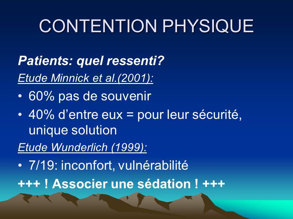 CONTENTION PHYSIQUE Patients: quel ressenti? Etude Minnick et al.(2001): 60% pas de souvenir 40% dentre eux = pour leur sécurité, unique solution Etud