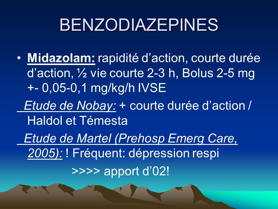BENZODIAZEPINES Midazolam: rapidité daction, courte durée daction, ½ vie courte 2-3 h, Bolus 2-5 mg +- 0,05-0,1 mg/kg/h IVSE Etude de Nobay: + courte