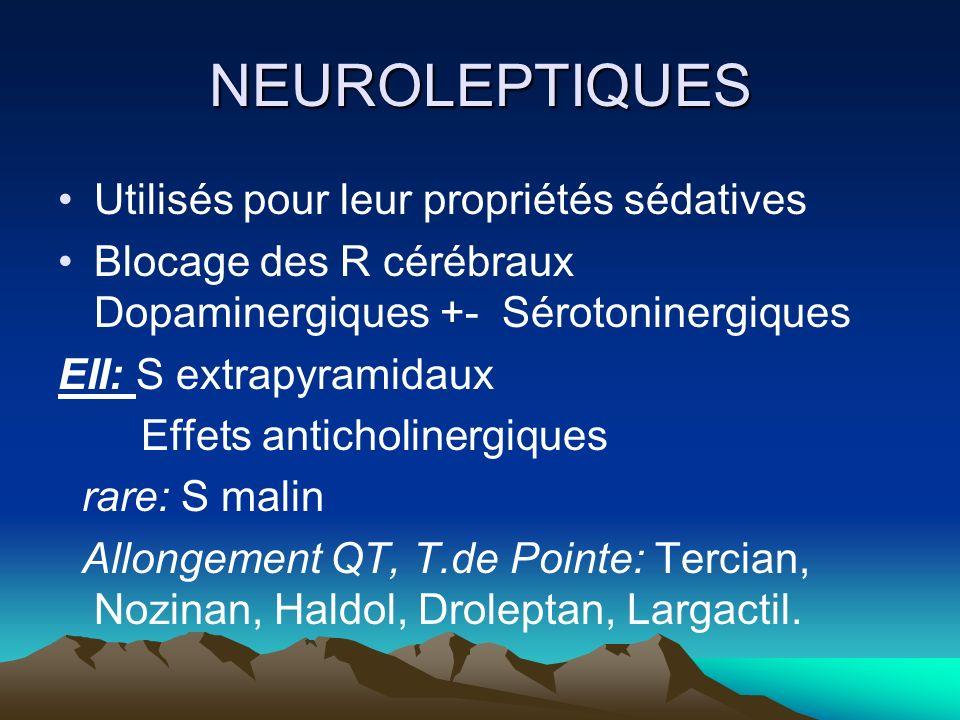 NEUROLEPTIQUES Utilisés pour leur propriétés sédatives Blocage des R cérébraux Dopaminergiques +- Sérotoninergiques EII: S extrapyramidaux Effets anti