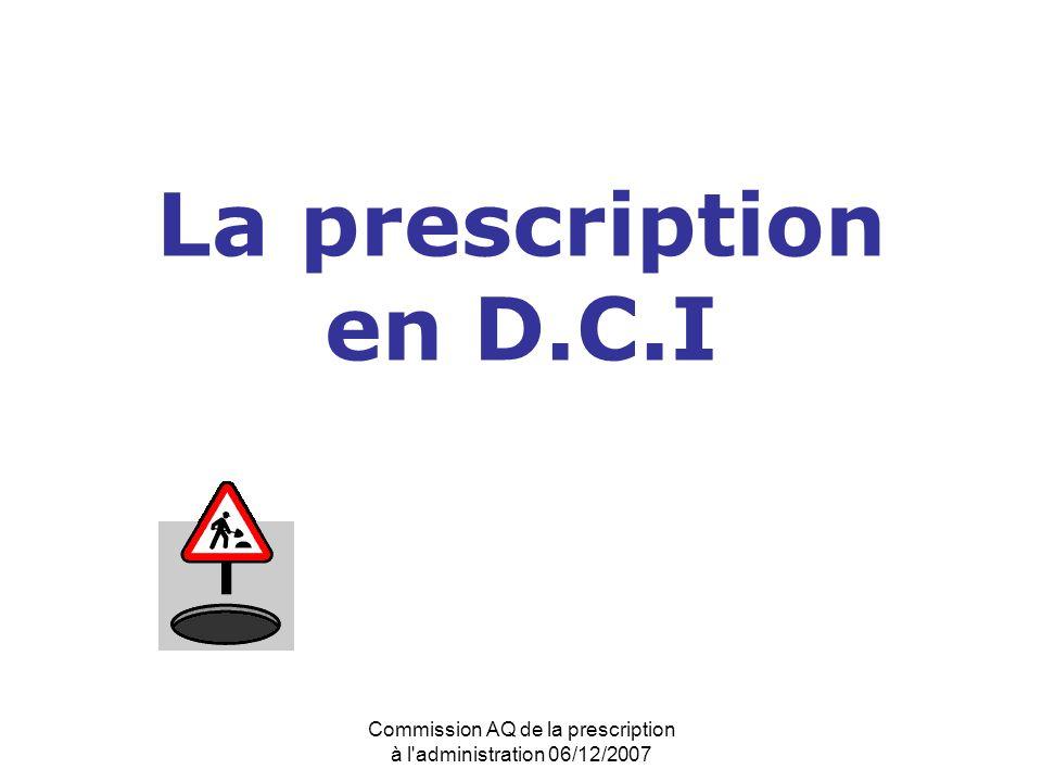 Commission AQ de la prescription à l'administration 06/12/2007 La prescription en D.C.I