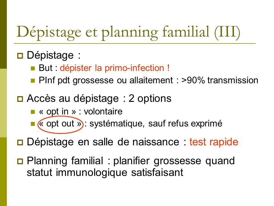 Dépistage et planning familial (III) Dépistage : But : dépister la primo-infection ! PInf pdt grossesse ou allaitement : >90% transmission Accès au dé