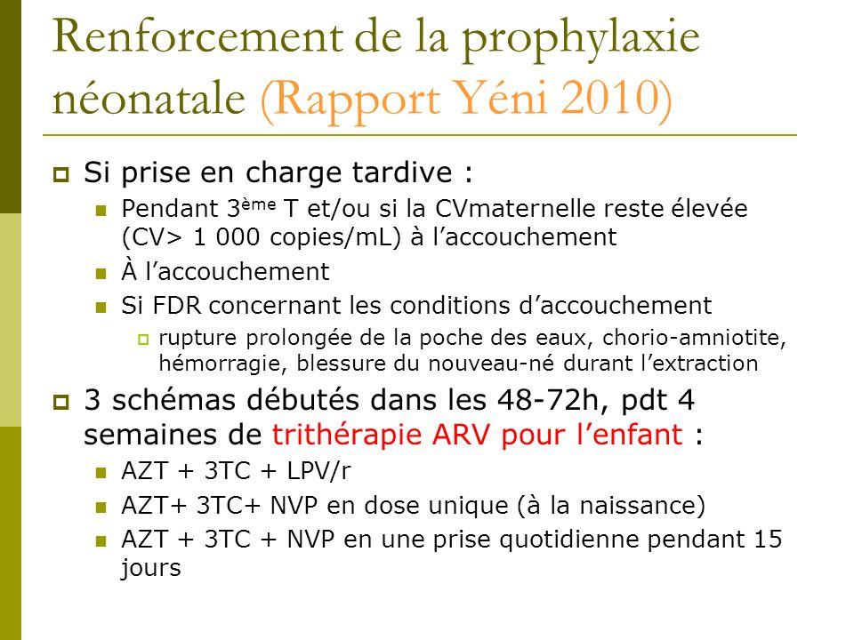 Renforcement de la prophylaxie néonatale (Rapport Yéni 2010) Si prise en charge tardive : Pendant 3 ème T et/ou si la CVmaternelle reste élevée (CV> 1