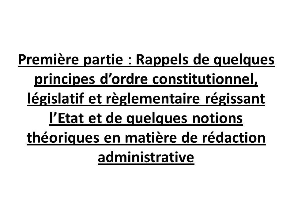 Première partie : Rappels de quelques principes dordre constitutionnel, législatif et règlementaire régissant lEtat et de quelques notions théoriques