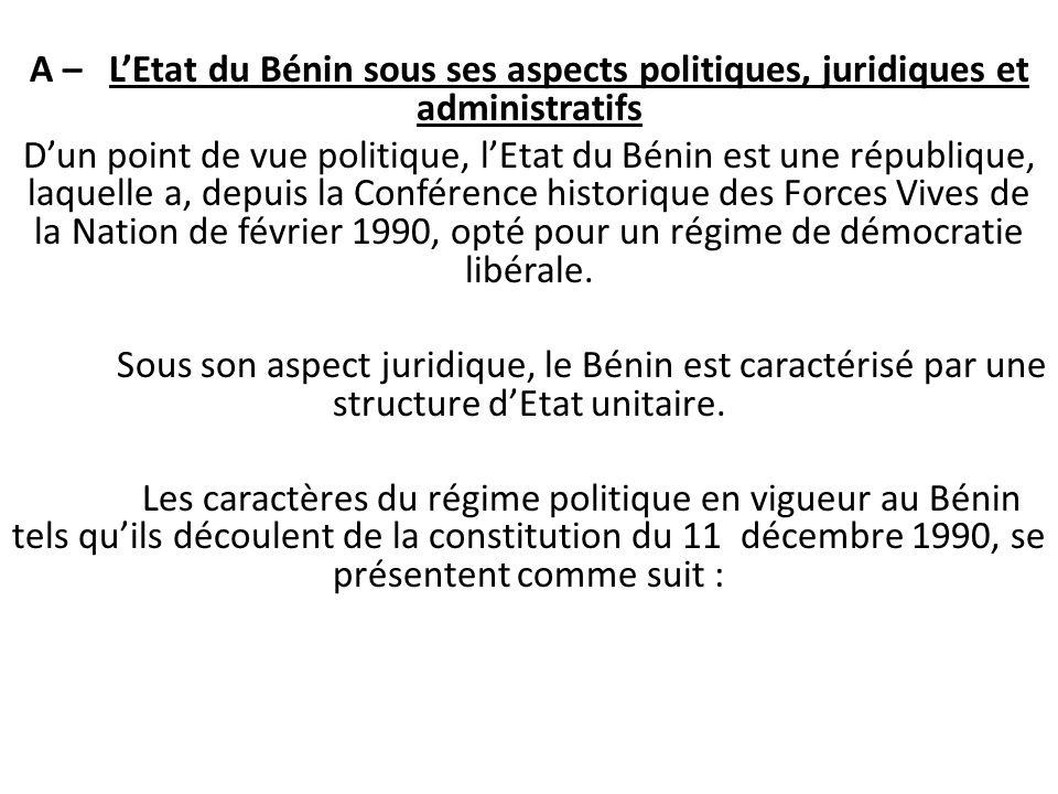 A – LEtat du Bénin sous ses aspects politiques, juridiques et administratifs Dun point de vue politique, lEtat du Bénin est une république, laquelle a