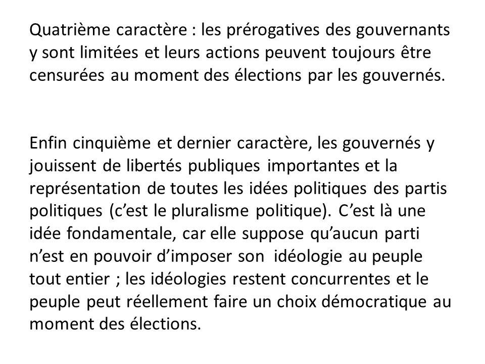 Quatrième caractère : les prérogatives des gouvernants y sont limitées et leurs actions peuvent toujours être censurées au moment des élections par le